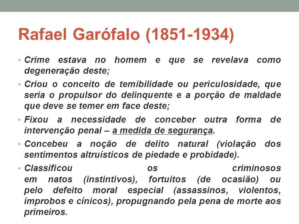 Rafael Garófalo (1851-1934) Crime estava no homem e que se revelava como degeneração deste;