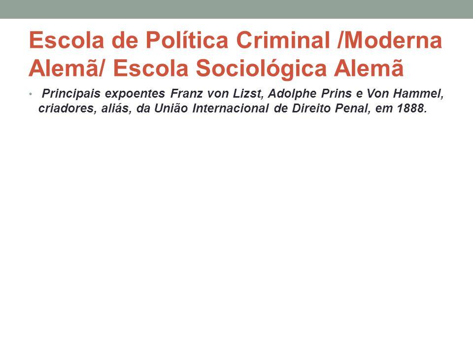 Escola de Política Criminal /Moderna Alemã/ Escola Sociológica Alemã