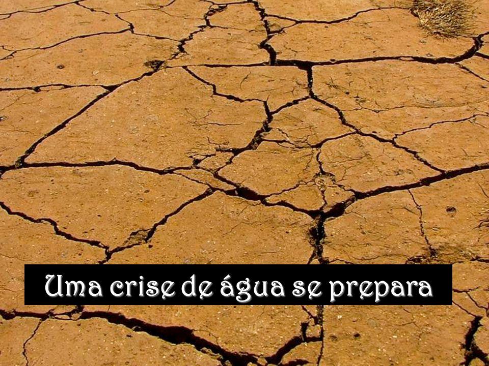 Uma crise de água se prepara