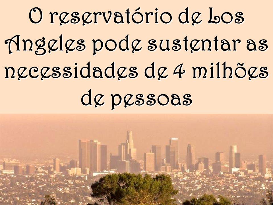 O reservatório de Los Angeles pode sustentar as necessidades de 4 milhões de pessoas