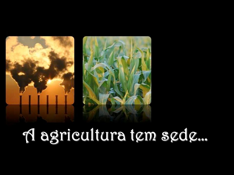 A agricultura tem sede…