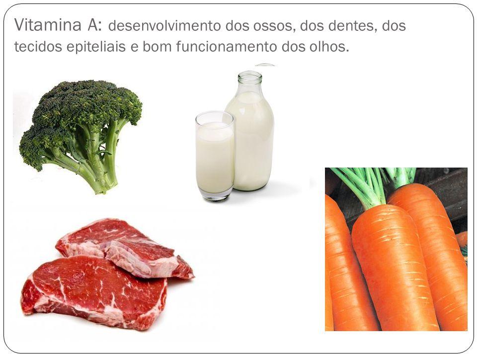 Vitamina A: desenvolvimento dos ossos, dos dentes, dos tecidos epiteliais e bom funcionamento dos olhos.