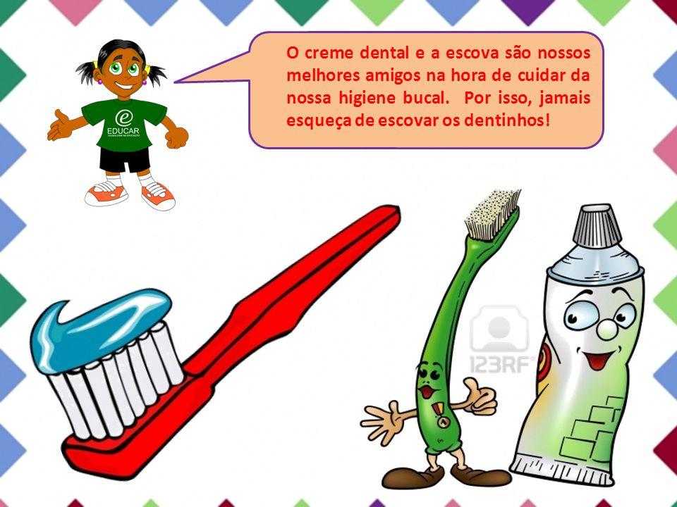O creme dental e a escova são nossos melhores amigos na hora de cuidar da nossa higiene bucal.