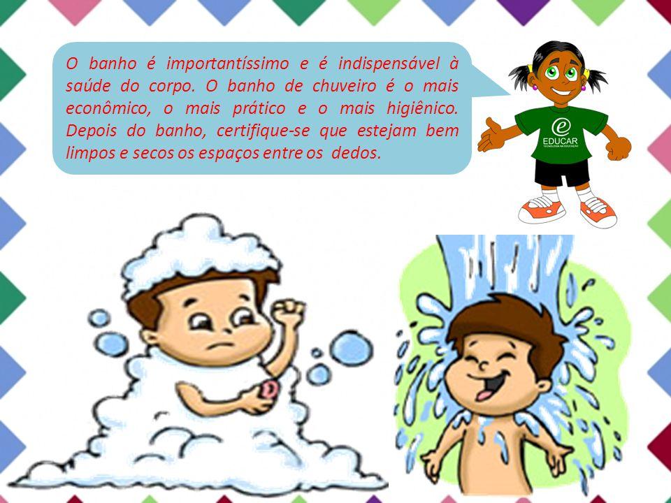 O banho é importantíssimo e é indispensável à saúde do corpo