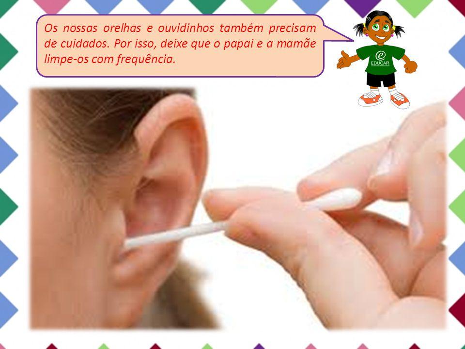 Os nossas orelhas e ouvidinhos também precisam de cuidados