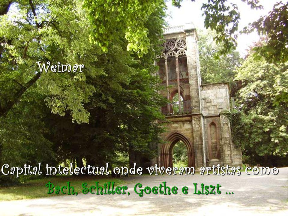 Weimar Capital intelectual onde viveram artistas como Bach, Schiller, Goethe e Liszt …