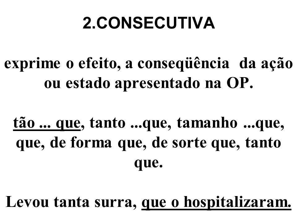 2.CONSECUTIVA exprime o efeito, a conseqüência da ação ou estado apresentado na OP.
