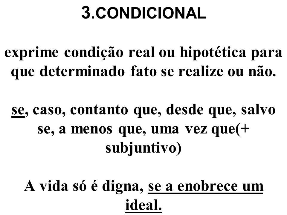 3.CONDICIONAL exprime condição real ou hipotética para que determinado fato se realize ou não.