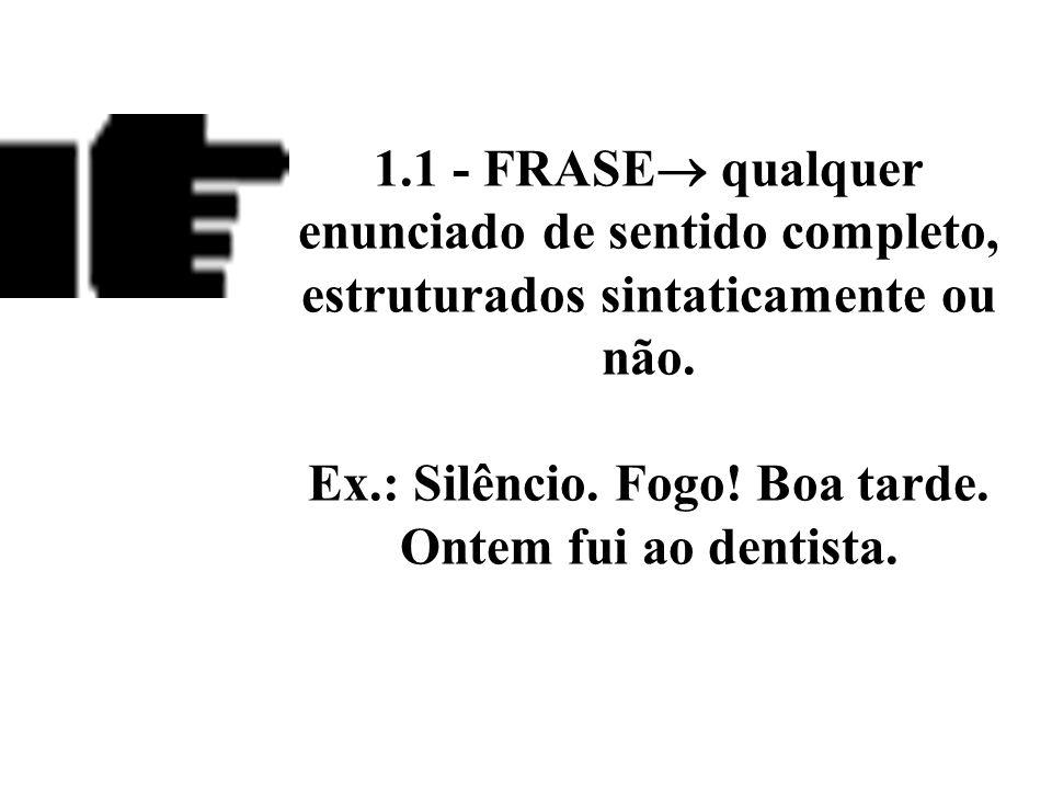 1.1 - FRASE qualquer enunciado de sentido completo, estruturados sintaticamente ou não.