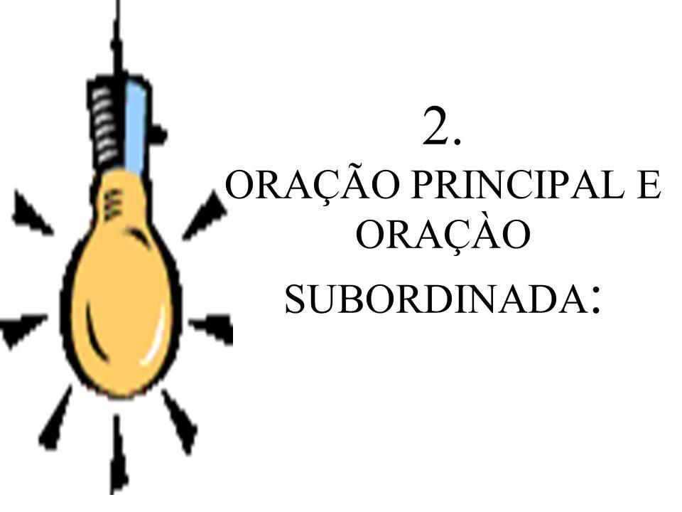 2. ORAÇÃO PRINCIPAL E ORAÇÀO SUBORDINADA: