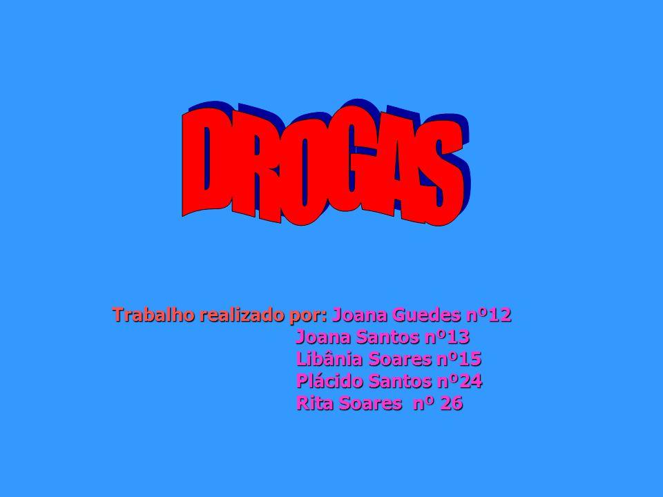 DROGAS Trabalho realizado por: Joana Guedes nº12 Joana Santos nº13