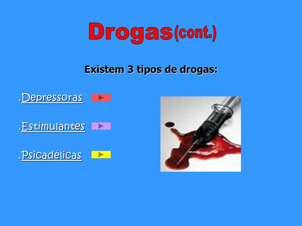 Existem 3 tipos de drogas: