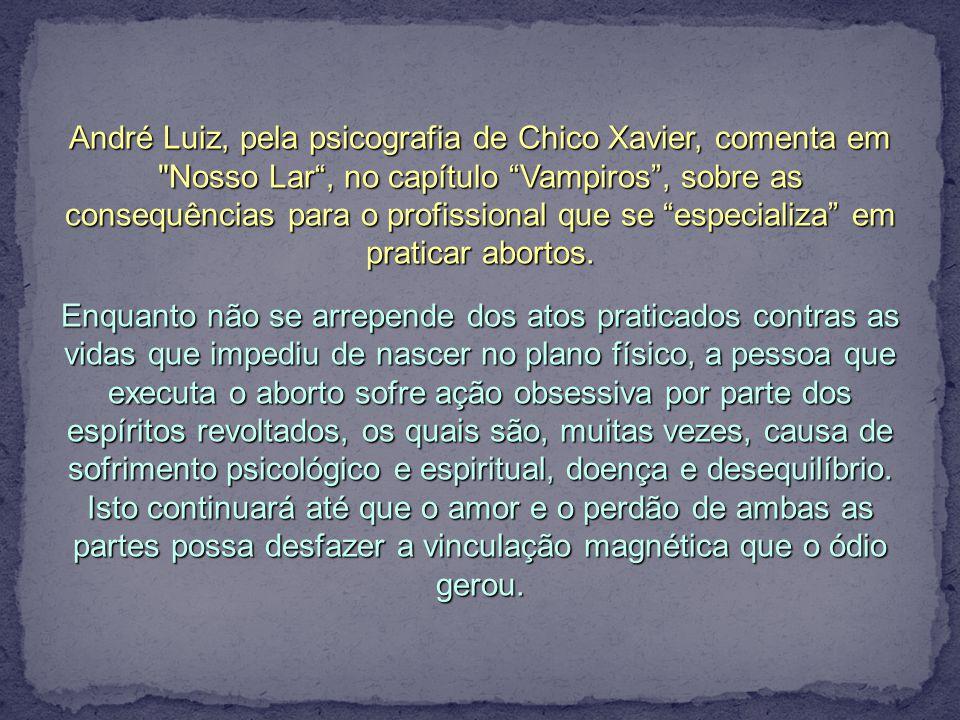 André Luiz, pela psicografia de Chico Xavier, comenta em Nosso Lar , no capítulo Vampiros , sobre as consequências para o profissional que se especializa em praticar abortos.