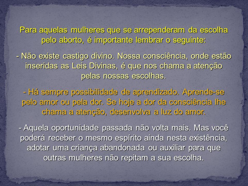 Para aquelas mulheres que se arrependeram da escolha pelo aborto, é importante lembrar o seguinte: - Não existe castigo divino.