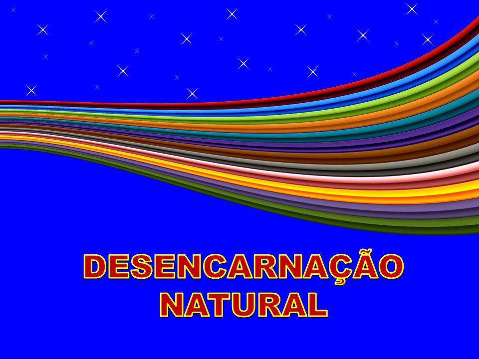 DESENCARNAÇÃO NATURAL