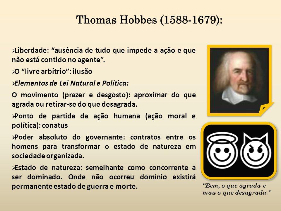 Thomas Hobbes (1588-1679): Liberdade: ausência de tudo que impede a ação e que não está contido no agente .