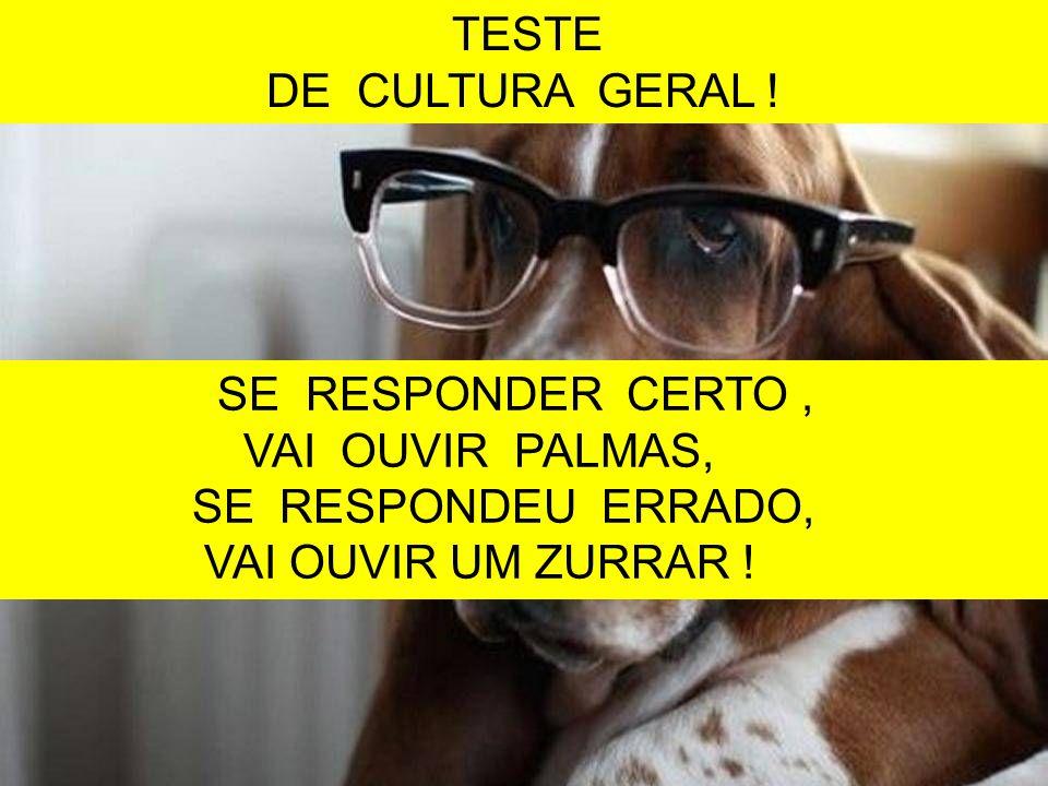 DE CULTURA GERAL ! SE RESPONDER CERTO , VAI OUVIR PALMAS,