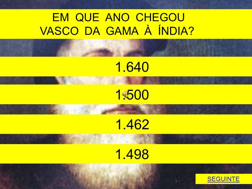 1.640 1.500 1.498 EM QUE ANO CHEGOU VASCO DA GAMA À ÍNDIA 1.462