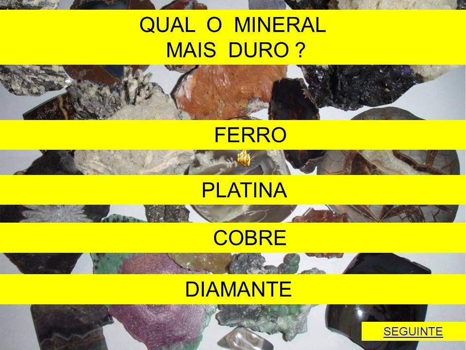 QUAL O MINERAL MAIS DURO FERRO PLATINA COBRE DIAMANTE SEGUINTE