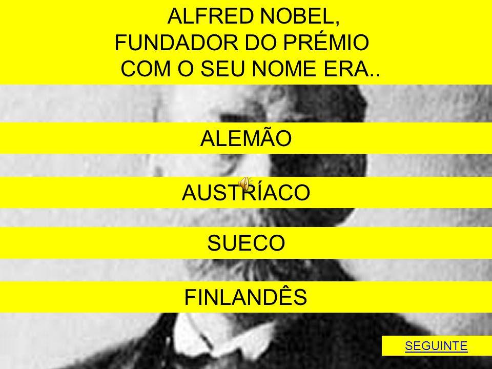 ALFRED NOBEL, FUNDADOR DO PRÉMIO COM O SEU NOME ERA.. ALEMÃO AUSTRÍACO