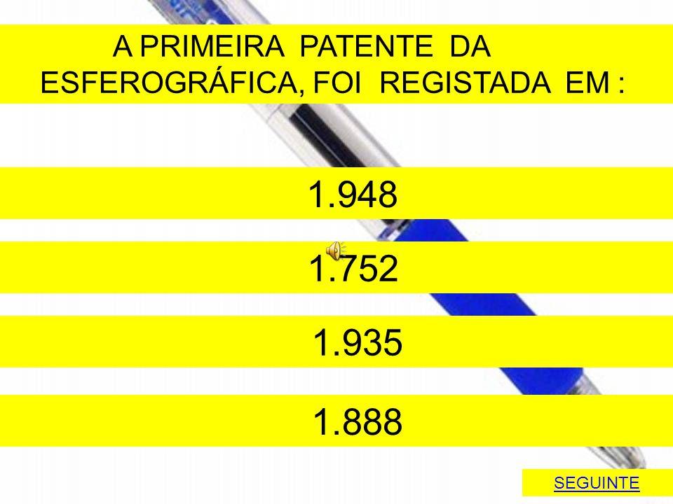 A PRIMEIRA PATENTE DA ESFEROGRÁFICA, FOI REGISTADA EM : 1.948 1.752 1.935 1.888 SEGUINTE