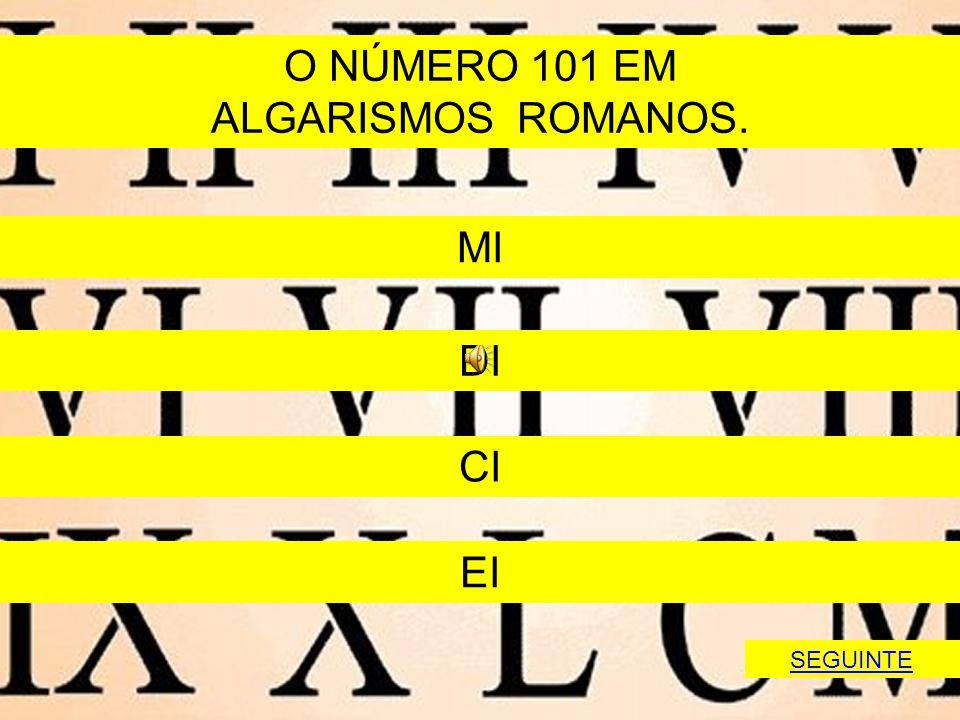 O NÚMERO 101 EM ALGARISMOS ROMANOS. MI DI CI EI SEGUINTE