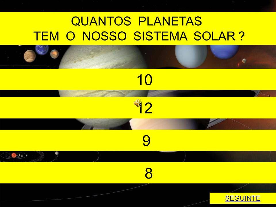 QUANTOS PLANETAS TEM O NOSSO SISTEMA SOLAR 10 12 9 8 SEGUINTE