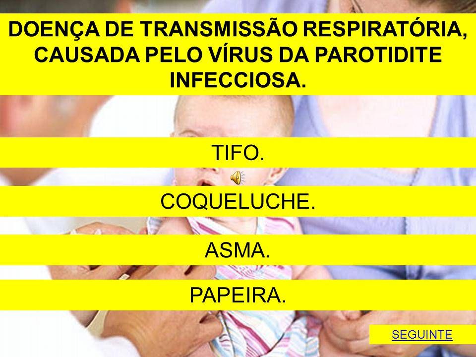 DOENÇA DE TRANSMISSÃO RESPIRATÓRIA, CAUSADA PELO VÍRUS DA PAROTIDITE INFECCIOSA.