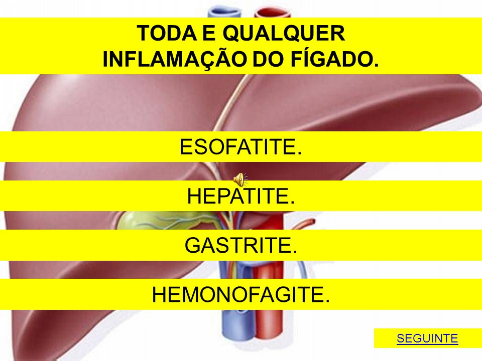 TODA E QUALQUER INFLAMAÇÃO DO FÍGADO.