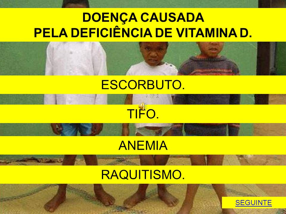 PELA DEFICIÊNCIA DE VITAMINA D.
