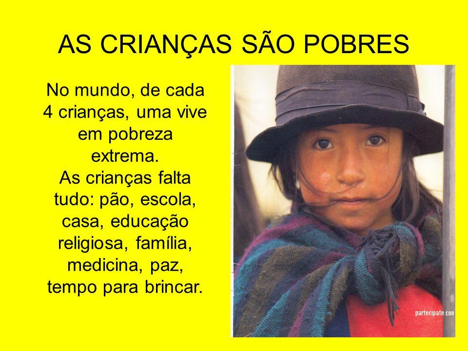 No mundo, de cada 4 crianças, uma vive em pobreza extrema.