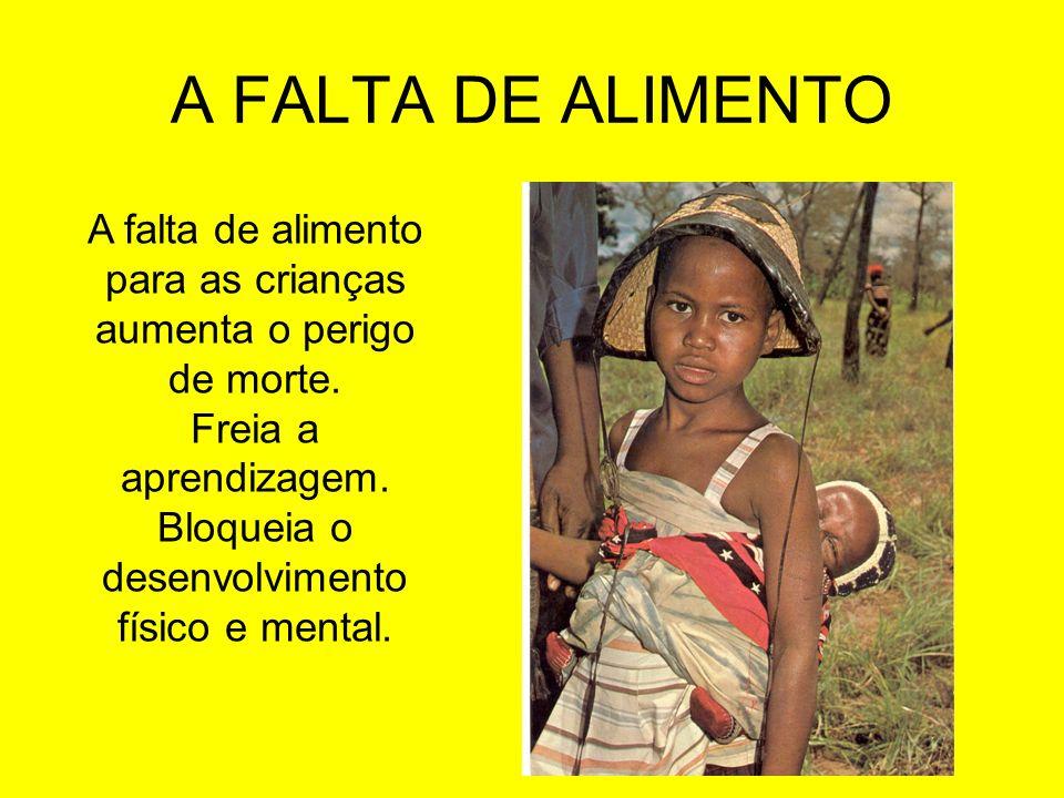 A FALTA DE ALIMENTOA falta de alimento para as crianças aumenta o perigo de morte. Freia a aprendizagem.