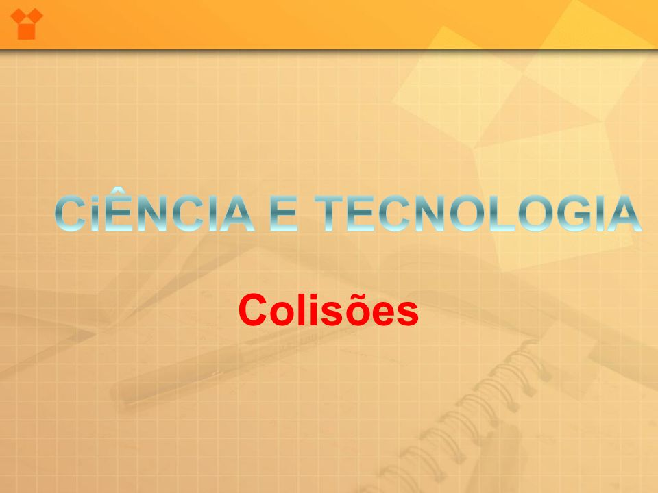 CiÊNCIA E TECNOLOGIA Colisões