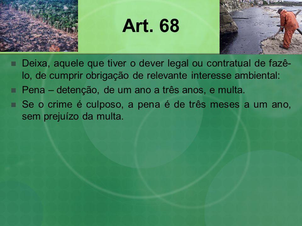 Art. 68 Deixa, aquele que tiver o dever legal ou contratual de fazê-lo, de cumprir obrigação de relevante interesse ambiental: