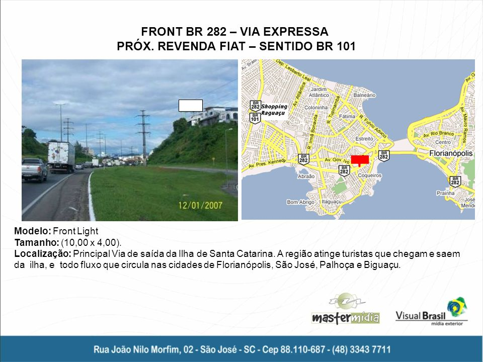 FRONT BR 282 – VIA EXPRESSA PRÓX. REVENDA FIAT – SENTIDO BR 101
