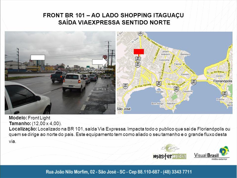FRONT BR 101 – AO LADO SHOPPING ITAGUAÇU SAÍDA VIAEXPRESSA SENTIDO NORTE