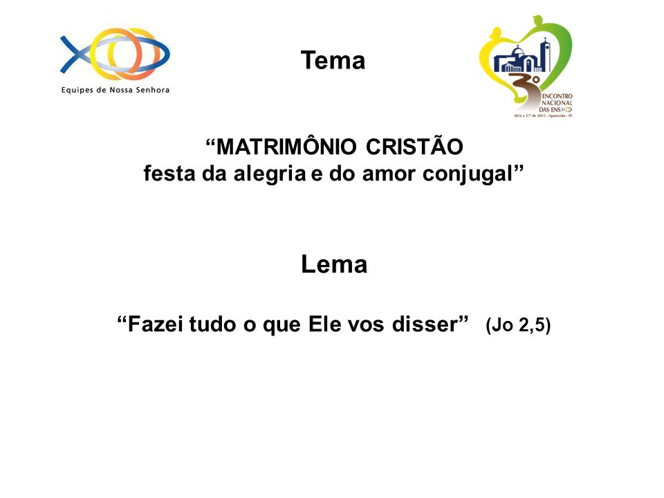 Tema Lema MATRIMÔNIO CRISTÃO festa da alegria e do amor conjugal