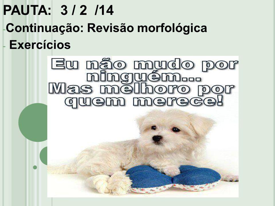 PAUTA: 3 / 2 /14 Continuação: Revisão morfológica Exercícios