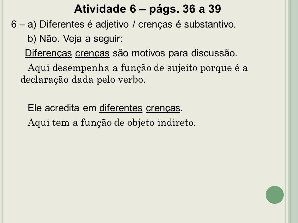 Atividade 6 – págs. 36 a 39 6 – a) Diferentes é adjetivo / crenças é substantivo. b) Não. Veja a seguir: