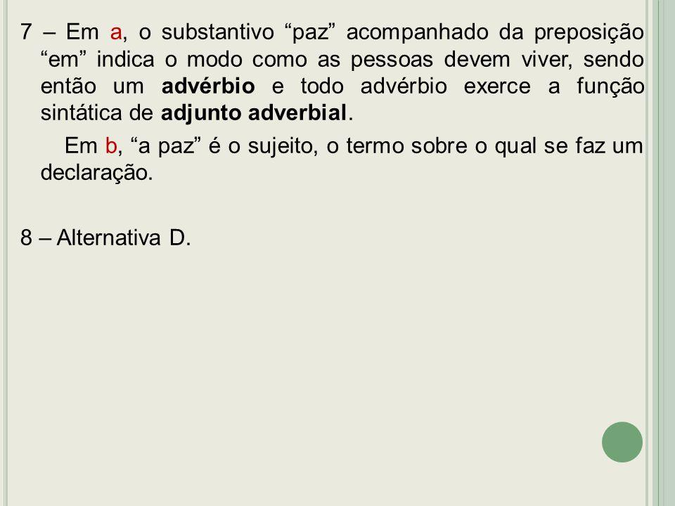 7 – Em a, o substantivo paz acompanhado da preposição em indica o modo como as pessoas devem viver, sendo então um advérbio e todo advérbio exerce a função sintática de adjunto adverbial.
