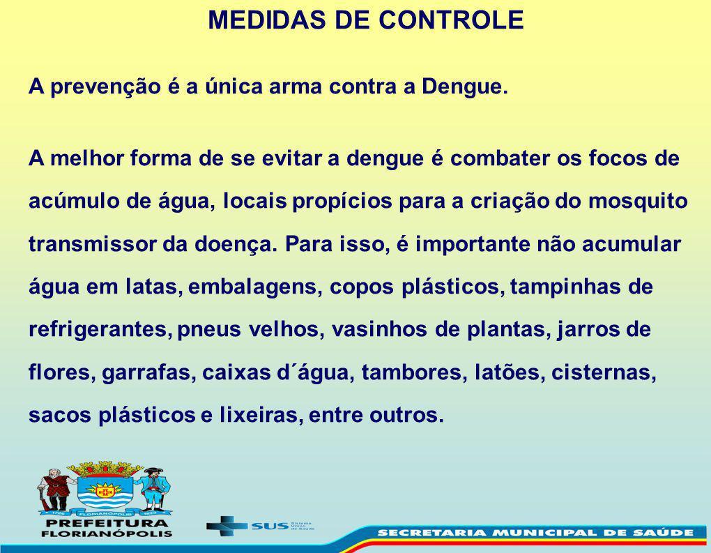 MEDIDAS DE CONTROLE A prevenção é a única arma contra a Dengue.