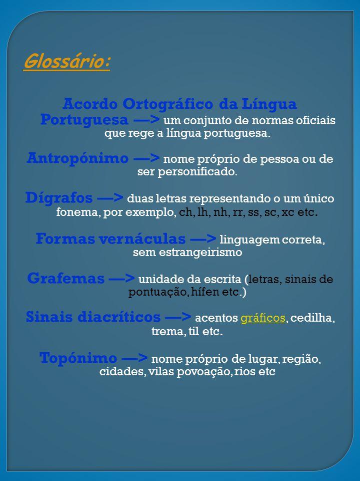 Glossário: Acordo Ortográfico da Língua Portuguesa —> um conjunto de normas oficiais que rege a língua portuguesa.
