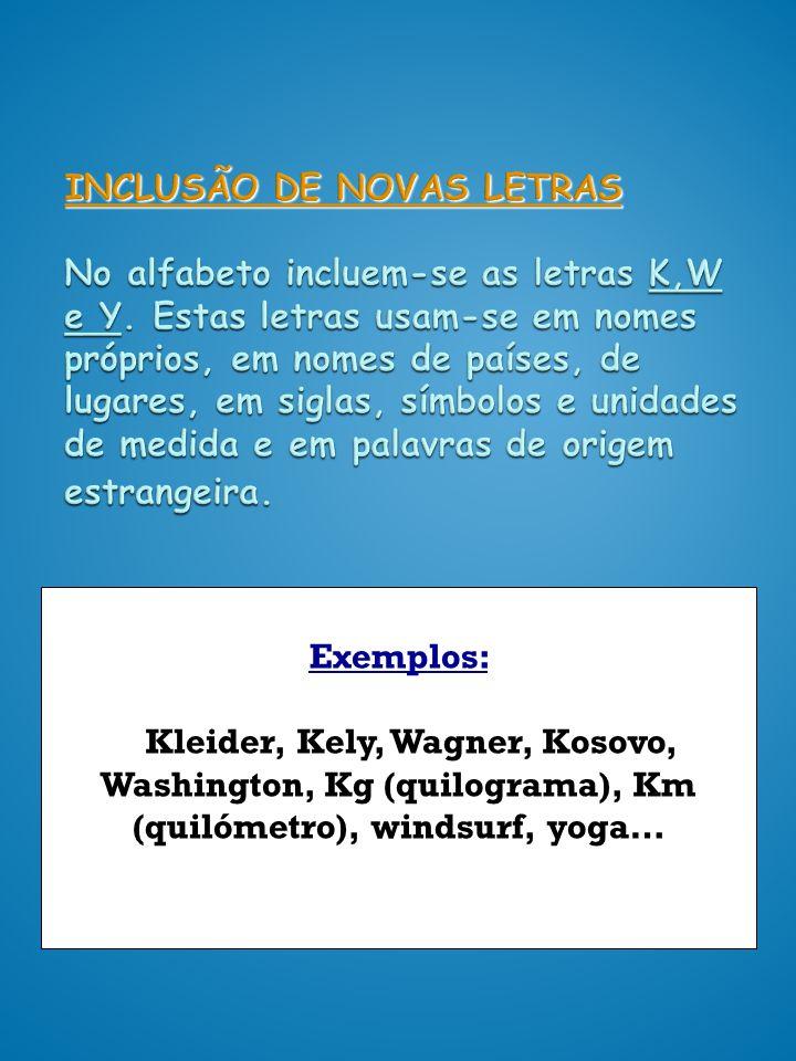 INCLUSÃO DE NOVAS LETRAS No alfabeto incluem-se as letras K,W e Y