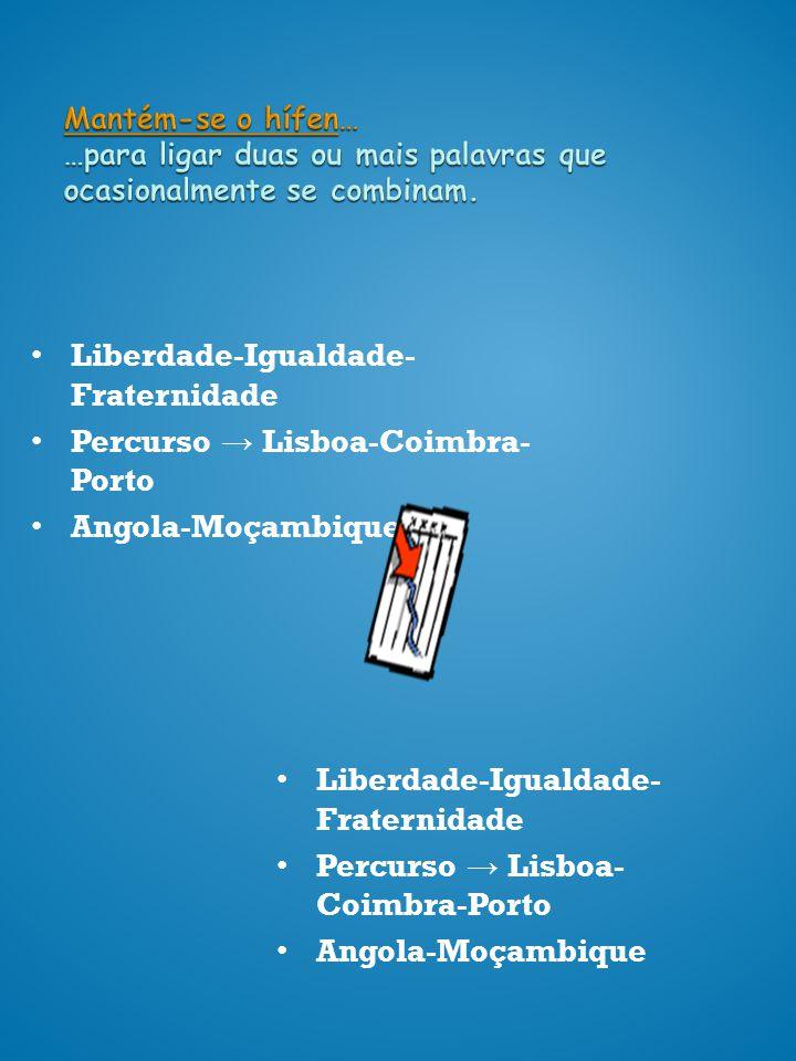 Liberdade-Igualdade-Fraternidade Percurso → Lisboa-Coimbra-Porto