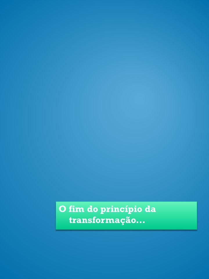O fim do princípio da transformação...