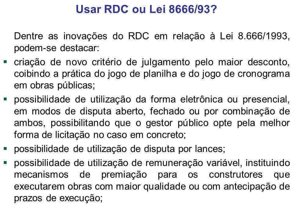 Usar RDC ou Lei 8666/93 Dentre as inovações do RDC em relação à Lei 8.666/1993, podem-se destacar: