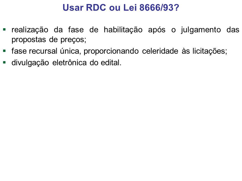 Usar RDC ou Lei 8666/93 realização da fase de habilitação após o julgamento das propostas de preços;
