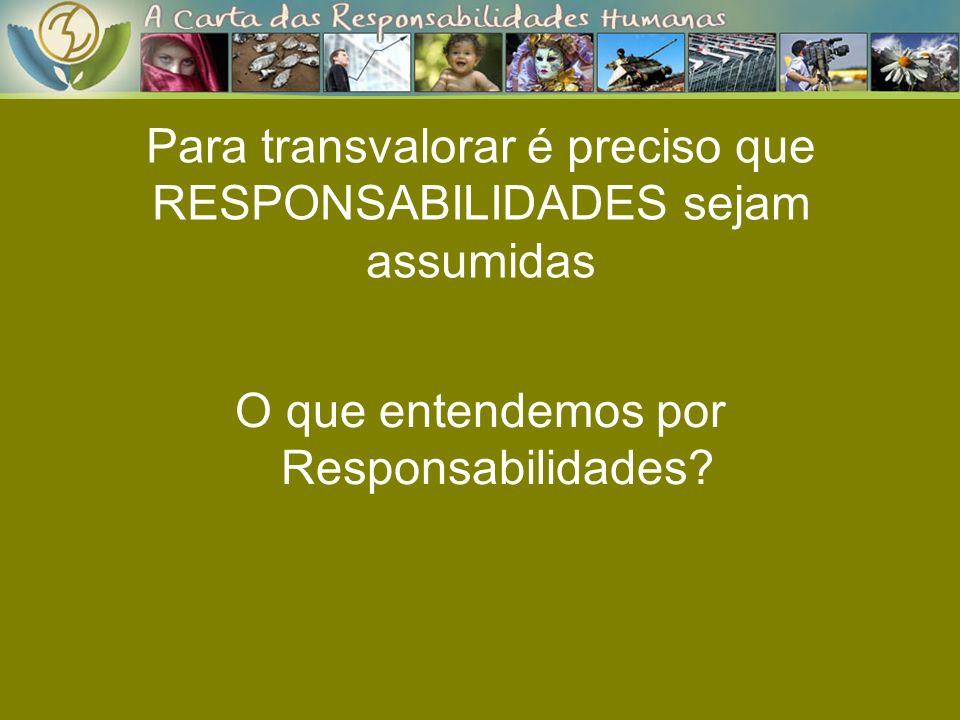 Para transvalorar é preciso que RESPONSABILIDADES sejam assumidas