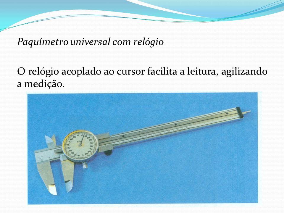 Paquímetro universal com relógio O relógio acoplado ao cursor facilita a leitura, agilizando a medição.