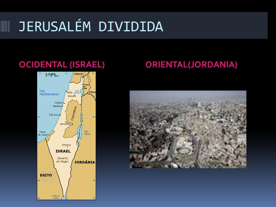 JERUSALÉM DIVIDIDA OCIDENTAL (ISRAEL) ORIENTAL(JORDANIA)